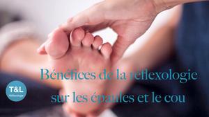 benefices de la reflexologie, epaules, cervicales et cou. Stress, acouphenes et vertiges
