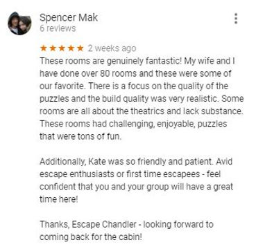 """I would most definitely recommend Escape:Chandler for a date night, family outing, social function or team building activity.  Me, my wife and two of our family members experienced ESCAPE: Chandler's first room """"Pawn Shop"""" and we absolutely loved it!  My three friends and I were enjoying our Friday night when one mentioned wanting to do an Escape Room. I promptly called my friend who owns Dare to Escape to see if he could get us in last minute. He recommended Escape: Chandler. Lewis informed me Tony's Bistro was open at 9:00pm and to come on over, mind you I called at 8:25pm. I knew this was a slim chance we'd get to do it so we were thrilled they were so great to let us come over.  It's a husband and wife team who run this and they did a great job!!  Come play the best escape room in Chandler and Gilbert!"""