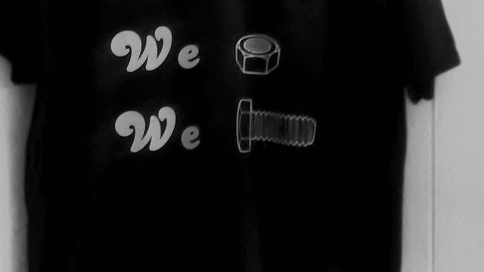 WE SCREW, WE NUT, WE BOLT T-Shirt