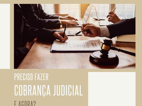 Preciso fazer cobrança judicial, e agora?
