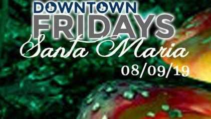 Downtown Fridays Santa Maria 08.09.19