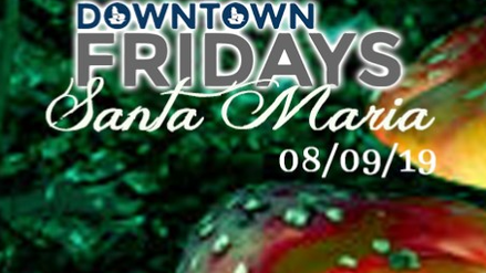 Downtown Fridays Santa Maria 08.09.19