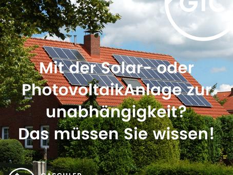 Mit einer Solar- oder Photovoltaikanlage zur Unabhängigkeit? Das müssen Sie wissen!