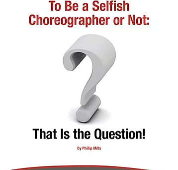 To Be a Selfish Choreographer or Not: That Is the Question!