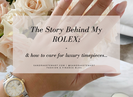 The story behind my ROLEX; & how to care for luxury timepieces...
