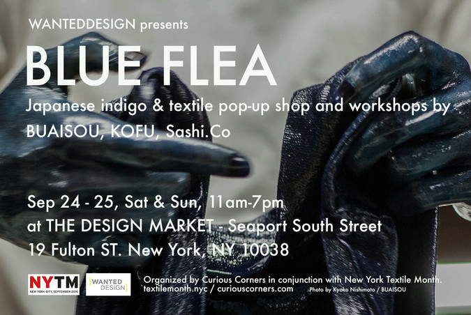 BLUE FLEA - Japanese indigo & textile pop-up shop and workshops at WANTEDDESIGN STORE (Sep 24-25
