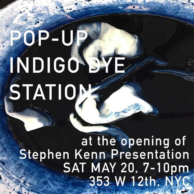 Indigo Dye Station & Pop-Up / Sat May 20, 7-10pm / 353 W 12th St. NYC