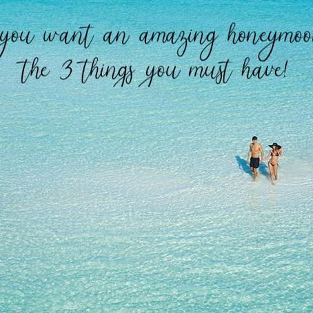 If you want an amazing honeymoon...the 3 things you must have!