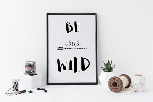 Be A Little Wild Print