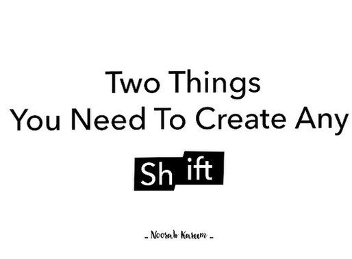 To Create Any Shift You Need Two Things