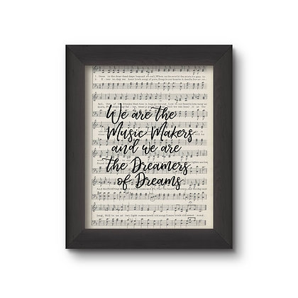 We Are The Music Makers & We Are The Dreamers of Dreams5X7