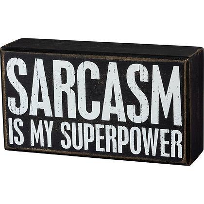 Box Sign - Sarcasm Is My Superpower
