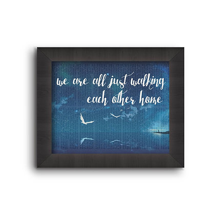 We Are All Just Walking Each Other Home  5X7