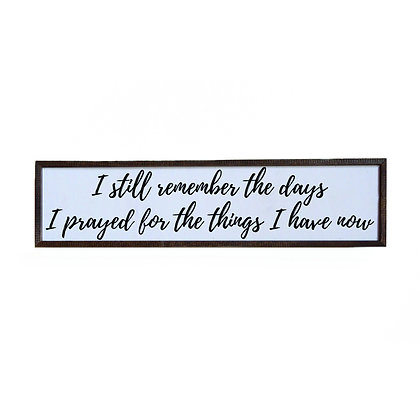 Wall Art - I Still Remember The Days I Prayed For The Things I Have Now 24x6