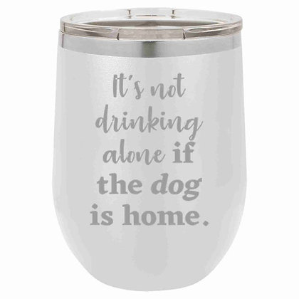 Stainless Tumbler - It's Not Drinking Alone If The Dog Is Home  (White)