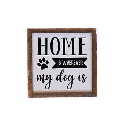 Wall Art - Home Is Wherever My Dog Is 6X6