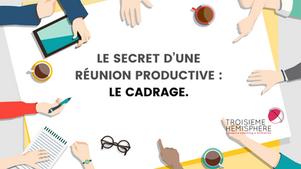 Le secret d'une réunion productive : le cadrage.