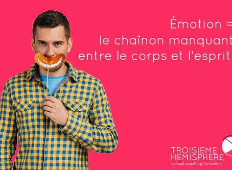 Émotion = le chaînon manquant entre le corps et l'esprit