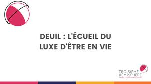 Deuil : l'écueil du luxe d'être en vie.