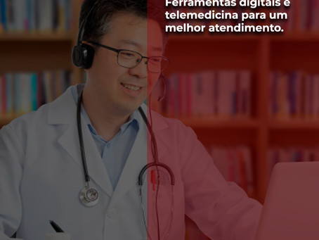 Ferramentas digitais e telemedicina para um melhor atendimento