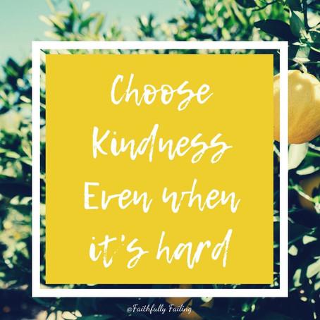 Choose kind even when it's hard