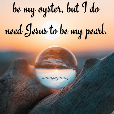 I need Jesus to be my pearl