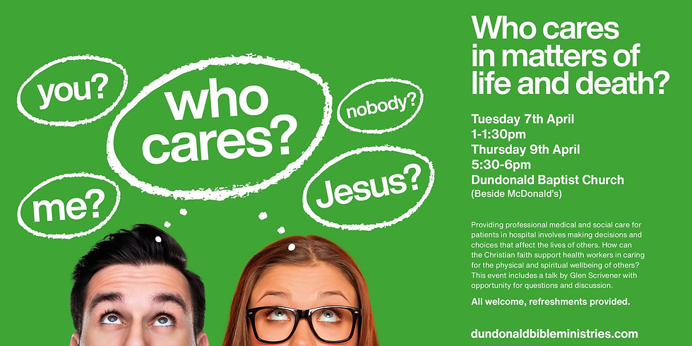 Dundonald Bible Ministries - Who Cares in Matters of Life and Death?