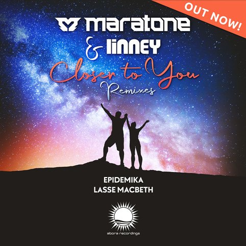 Epidemika remix of 'Closer to You' by Maratone and Linney released on Abora Recordings