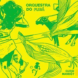 QUEM MANDÔ?, Orquestra do Fubá