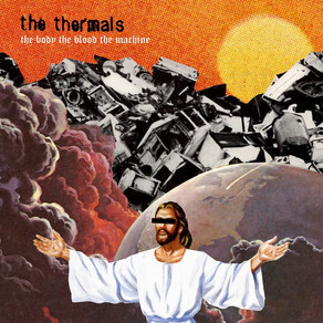 The Thermals - The Body, the Blood, the Machine (2006)