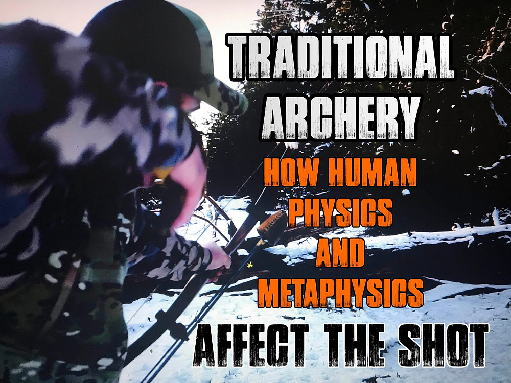 Traditional Archery How Human Physics and Metaphysics affect the shot.