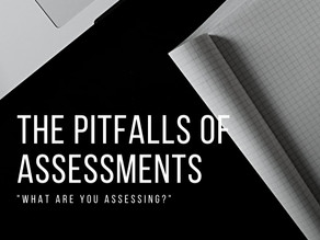 Pitfalls of Assessments