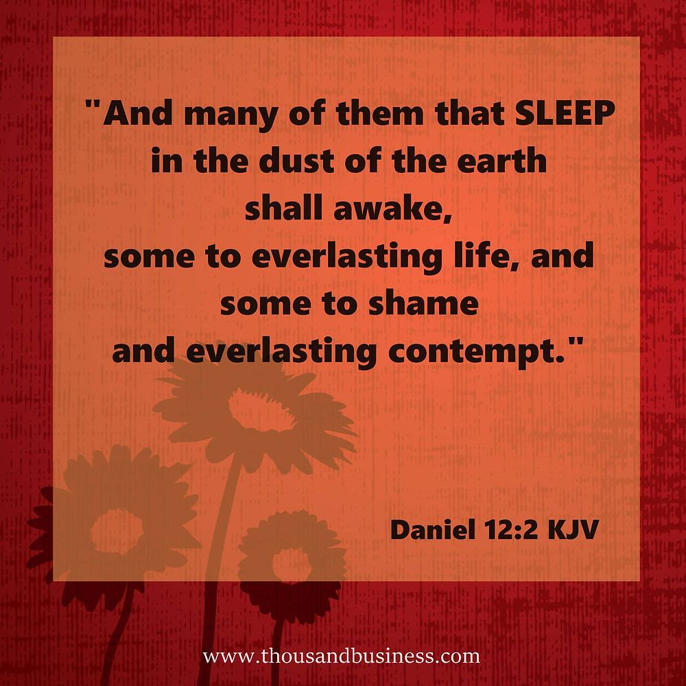 And many of them that sleep in the dust of the earth shall awake, some to everlasting life, and some to shame and everlasting contempt.