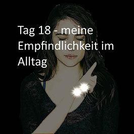 K640_Tag 18 - Empfindlichkeit im Alltag.
