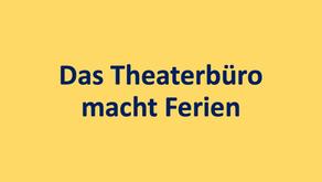 Das Theaterbüro macht Ferien