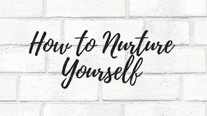 How to Nurture Yourself