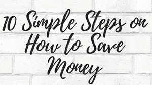10 Simple Steps on How to Save Money