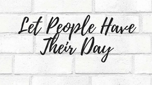 Let People Have Their Day