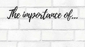 The Importance Of...