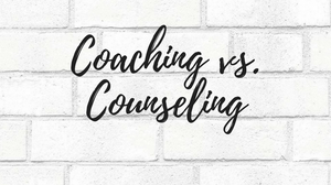 Coaching vs. Counseling