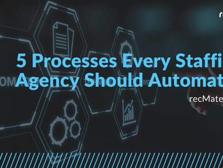 5 Processes Every Staffing Agency Should Automate