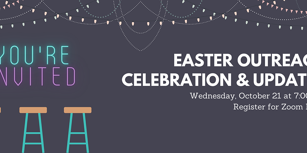 Easter Outreach Celebration & Updates