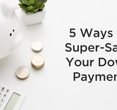 5 Ways to Super-Save Your Down Payment
