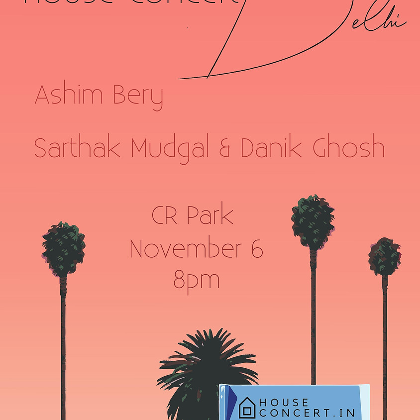 Sarthak & Danish, & Ashim Bery | House Concert Delhi
