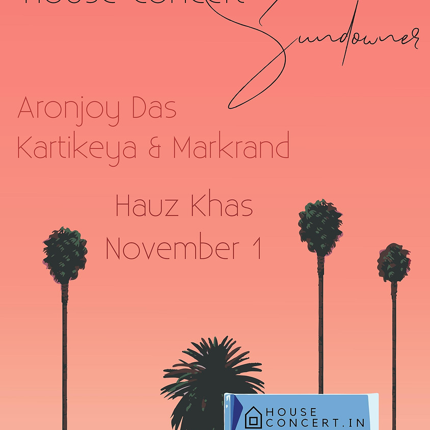 Kartikeya & Makrand, & Aronjoy Das: House Concert Sundowner