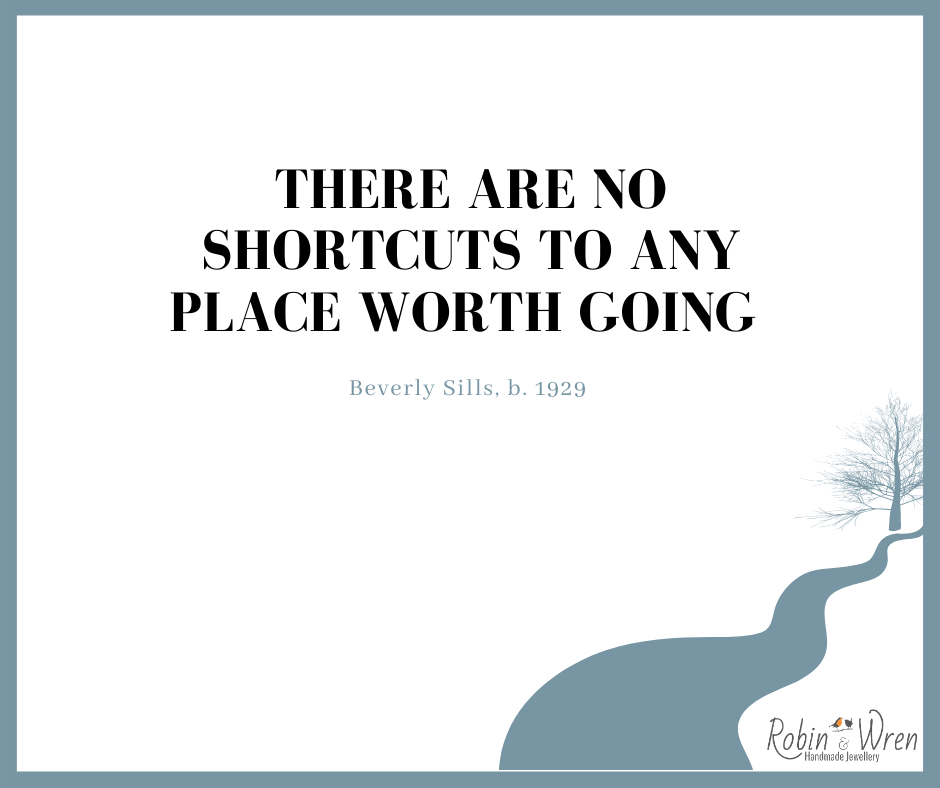 """""""There are no shortcuts to any place worth going"""" Beverley Sill, born 1929"""