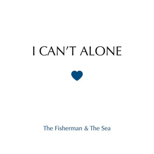The Fisherman & The Sea - I Can't Alone (EP)