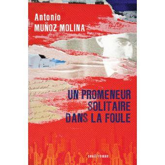 Un promeneur solitaire dans la foule - Antonio Munoz Molina
