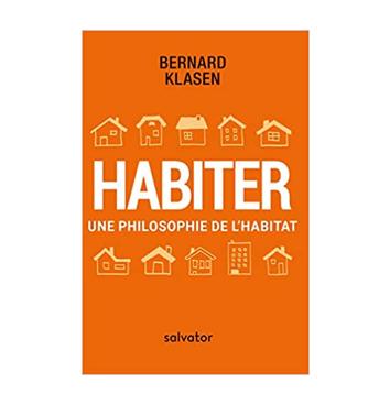 Habiter - Une philosophie de l'habitat - Bernard Klasen