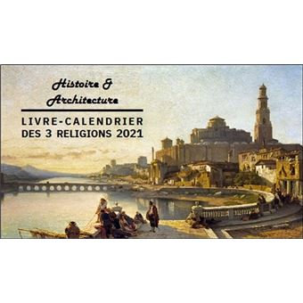 Livre-calendrier des 3 religions 2021 : histoire & architecture